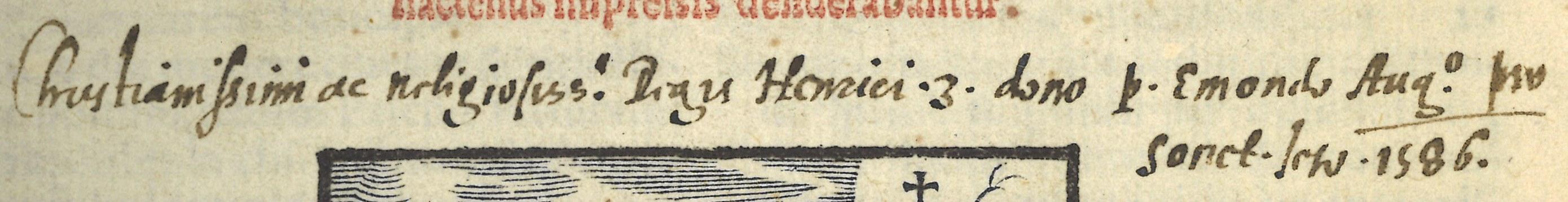 "Ex dono manuscrito: ""Christianissimi ac religiosiss. Regis Henrici 3 dono p. Emondo Augº. pro Societ. Iesu 1586"""