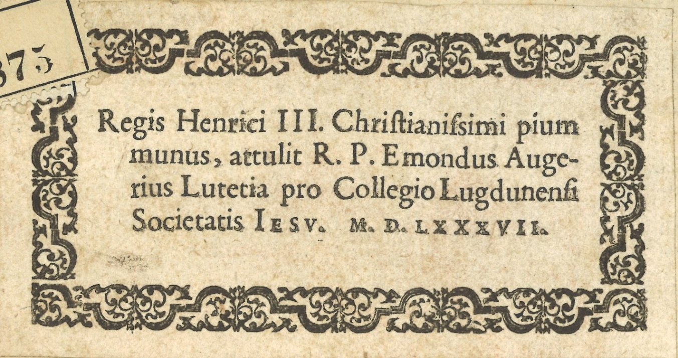 """Ex dono impreso: """"Regis Henrici III Christianissimi pium munus, attulit R. P. Emondus Augerius Lutetia pro Collegio Lugdunensi  Societatis Iesu. MDLXXXVII"""""""